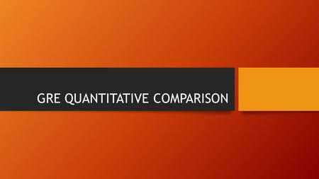 GRE QUANTITATIVE COMPARISON. Quantitative Comparison - Strategy Analyze Centered Information, Columns, and Quantities Approach Strategically – variety.
