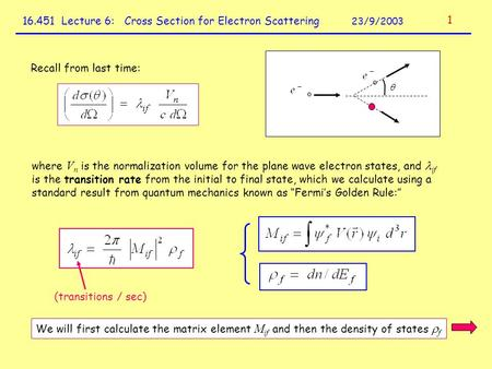 16.451 Lecture 6: Cross Section for Electron Scattering 23/9/2003 Recall from last time: where V n is the normalization volume for the plane wave electron.