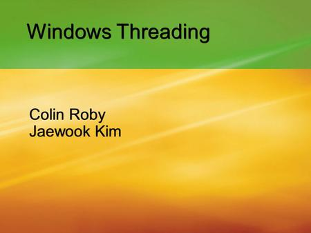 Windows Threading Colin Roby Jaewook Kim.
