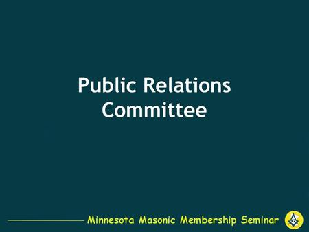 Public Relations Committee. Our Function… Serve as consultants for the Grand Lodge. –Work with Grand Lodge to develop communication strategies. Serve.