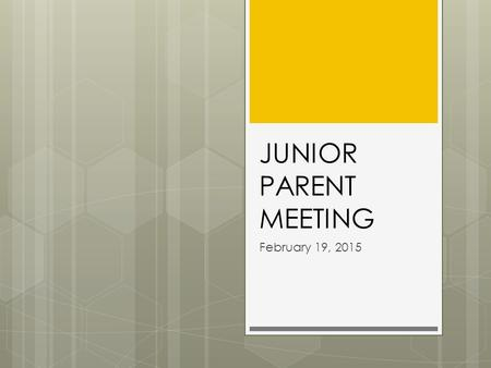 JUNIOR PARENT MEETING February 19, 2015. AGENDA  Transcripts  ACT /SAT  College Admissions  Application Process  Scholarships  Resumes.