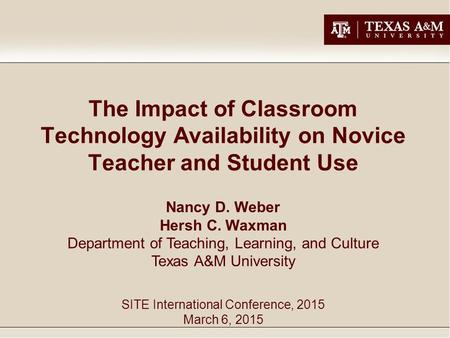 The Impact of Classroom Technology Availability on Novice Teacher and Student Use Nancy D. Weber Hersh C. Waxman Department of Teaching, Learning, and.