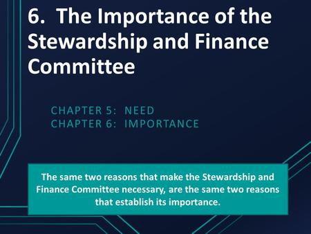 6. The Importance of the Stewardship and Finance Committee CHAPTER 5: NEED CHAPTER 6: IMPORTANCE The same two reasons that make the Stewardship and Finance.