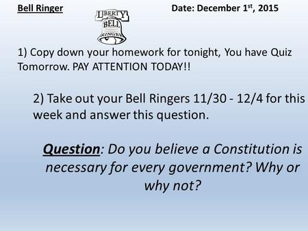 Bell RingerDate: December 1 st, 2015 1) Copy down your homework for tonight, You have Quiz Tomorrow. PAY ATTENTION TODAY!! 2) Take out your Bell Ringers.