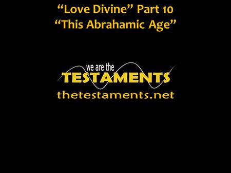 """Love Divine"" Part 10 ""This Abrahamic Age"". We know that the Bible and life are full of metaphors, symbols and allegories that reveal different aspects."