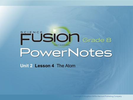 Unit 2 Lesson 4 The Atom Copyright © Houghton Mifflin Harcourt Publishing Company.