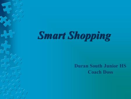 Smart Shopping Duran South Junior HS Coach Doss. Buying Personal Products How do I choose the best personal products for my needs? How can I get the most.