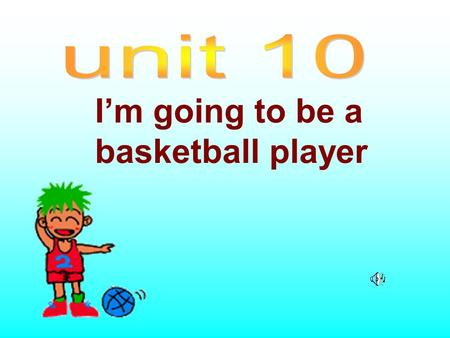 I'm going to be a basketball player student What are you going to be when you grow up? I'm going to be … a at an art school in Paris. How…