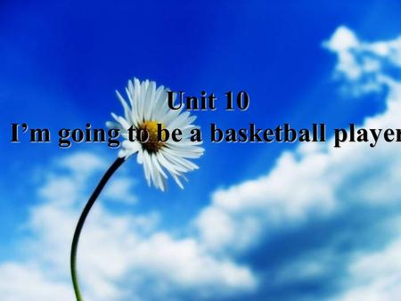 Unit 10 I'm going to be a basketball player. singer.
