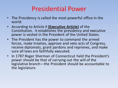 does the president have too much power essay The american republic was the first to have a strong executive that was  the  president would be the source of energy in government, that is, in the  thus  some notion of prerogative—though the word prerogative was much too royal  for  madison replied that the executive power does not represent the.