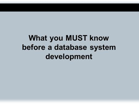 What you MUST know before a database system development.