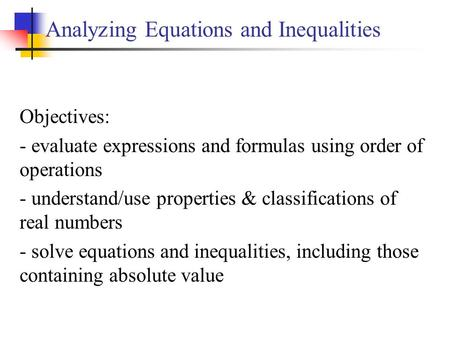 Analyzing Equations and Inequalities Objectives: - evaluate expressions and formulas using order of operations - understand/use properties & classifications.