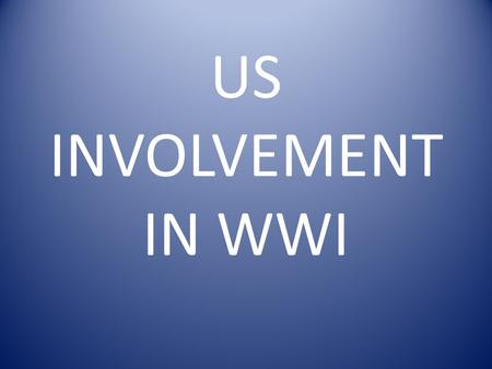 US INVOLVEMENT IN WWI. Causes of American Involvement 1. Unrestricted Submarine Warfare 2. British propaganda 3. Zimmerman Telegraph 4. Russian Revolution.
