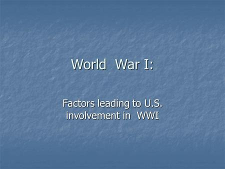 World War I: Factors leading to U.S. involvement in WWI.