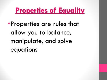 Properties of Equality Properties are rules that allow you to balance, manipulate, and solve equations.