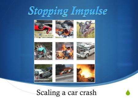  Scaling a car crash. STEM ACTIVITY #1  Objective: You will use a motion sensor to gather data to investigate the relationship between stopping force.
