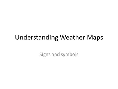 Understanding Weather Maps Signs and symbols. Low Pressure Low pressure means cloudy weather and precipitation are on the way Low pressure systems have.