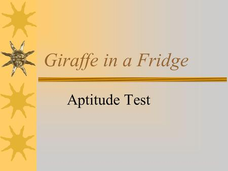 Giraffe in a Fridge Aptitude Test.