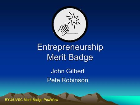 BYU/UVSC Merit Badge PowWow Entrepreneurship Merit Badge John Gilbert Pete Robinson.