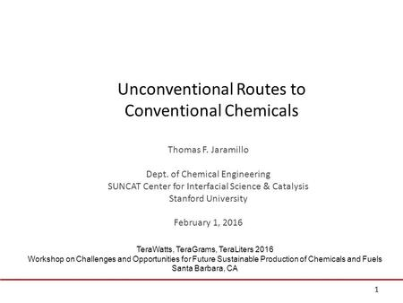 Unconventional Routes to Conventional Chemicals Thomas F. Jaramillo Dept. of Chemical Engineering SUNCAT Center for Interfacial Science & Catalysis Stanford.