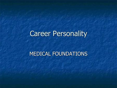 Career Personality MEDICAL FOUNDATIONS. Do You Like to Deal With People? One of the first questions you should ask yourself is how much you want to deal.