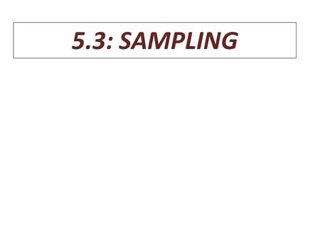 5.3: SAMPLING. Errors in Sampling Sampling Errors- Errors caused by the act of taking a sample. Makes sample results inaccurate. Random Sampling Error.