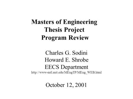 Masters of Engineering Thesis Project Program Review Charles G. Sodini Howard E. Shrobe EECS Department  October.
