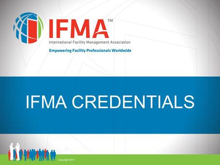 IFMA CREDENTIALS. IFMA Credentials Facility Management Professional Sustainability Facility Professional ® Certified Facility Manager ® Open doors to.