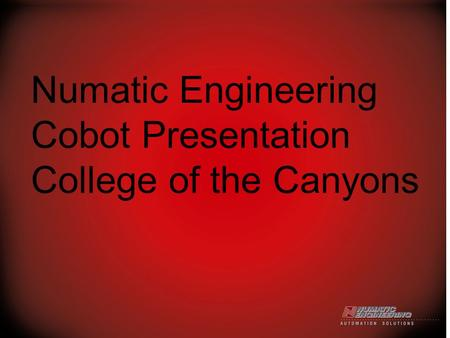 Numatic Engineering Cobot Presentation College of the Canyons.