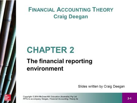 2-1 Copyright © 2014 McGraw-Hill Education (Australia) Pty Ltd PPTs to accompany Deegan, Financial Accounting Theory 4e F INANCIAL A CCOUNTING T HEORY.