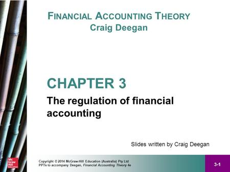 3-1 Copyright © 2014 McGraw-Hill Education (Australia) Pty Ltd PPTs to accompany Deegan, Financial Accounting <strong>Theory</strong> 4e F INANCIAL A CCOUNTING T HEORY.