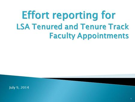 Effort reporting for LSA Tenured and Tenure Track Faculty Appointments 1 July 9, 2014.