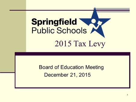 2015 Tax Levy Board of Education Meeting December 21, 2015 1.