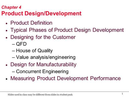 1 Slides used in class may be different from slides in student pack Chapter 4 Product Design/Development  Product Definition  Typical Phases of Product.