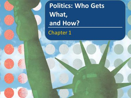 "Politics: Who Gets What, and How? Chapter 1. In this chapter we will learn about The meaning of ""politics"" The varieties of political systems and the."