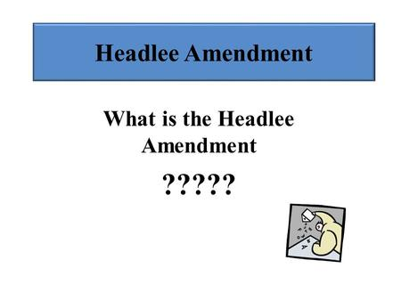 Headlee Amendment What is the Headlee Amendment ?????