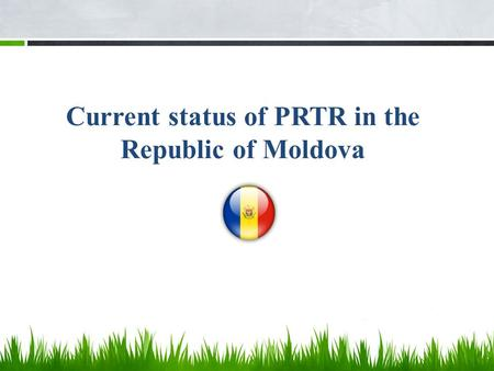 Current status of PRTR in the Republic of Moldova.