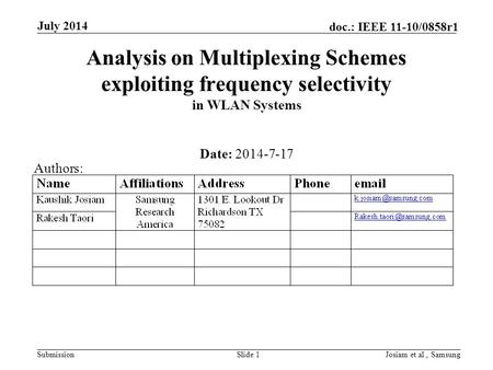 Submission doc.: IEEE 11-10/0858r1 July 2014 Josiam et.al., SamsungSlide 1 Analysis on Multiplexing Schemes exploiting frequency selectivity in WLAN Systems.
