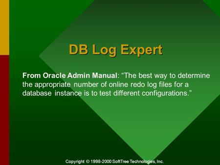 "Copyright © 1998-2000 SoftTree Technologies, Inc. DB Log Expert From Oracle Admin Manual: ""The best way to determine the appropriate number of online redo."