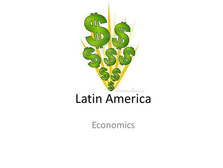 Latin America Economics. GPS and E.Q. GPS: SS6E1a, b, and c: Compare economies, explain that most countries have mixed economies, and compare the economies.