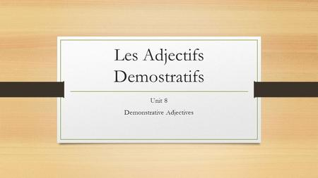 Les Adjectifs Demostratifs Unit 8 Demonstrative Adjectives.
