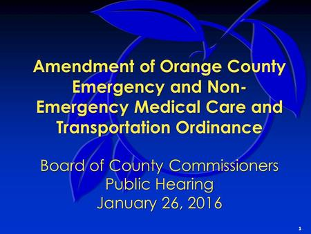 Amendment of Orange County Emergency and Non- Emergency Medical Care and Transportation Ordinance Board of County Commissioners Public Hearing January.