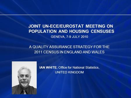 JOINT UN-ECE/EUROSTAT MEETING ON POPULATION AND HOUSING CENSUSES GENEVA, 7-9 JULY 2010 A QUALITY ASSURANCE STRATEGY FOR THE 2011 CENSUS IN ENGLAND AND.