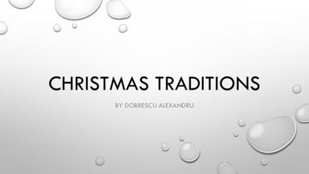 CHRISTMAS TRADITIONS BY DOBRESCU ALEXANDRU. Christmas is an annual commemoration of the birth of Jesus Christ and a widely observed holiday, celebrated.