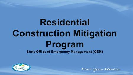 Residential Construction Mitigation Program State Office of Emergency Management (OEM)