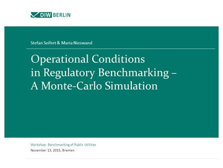 Operational Conditions in Regulatory Benchmarking – A Monte-Carlo Simulation Stefan Seifert & Maria Nieswand Workshop: Benchmarking of Public Utilities.