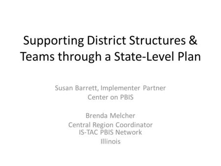 Supporting District Structures & Teams through a State-Level Plan Susan Barrett, Implementer Partner Center on PBIS Brenda Melcher Central Region Coordinator.