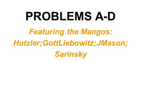 PROBLEMS A-D Featuring the Mangos: Hutzler;GottLiebowitz;JMason; Sarinsky.