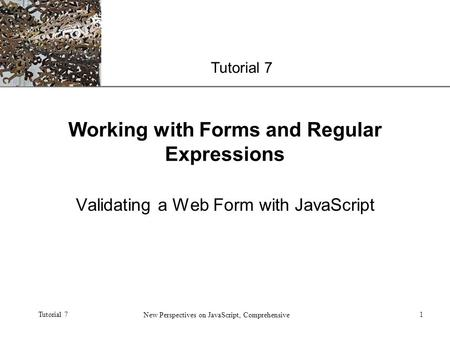 XP Tutorial 7 New Perspectives on JavaScript, Comprehensive 1 Working with Forms and Regular Expressions Validating a Web Form with JavaScript.
