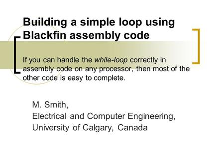 Building a simple loop using Blackfin assembly code If you can handle the while-loop correctly in assembly code on any processor, then most of the other.